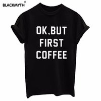 Wholesale First Coffee - Wholesale-Fashion OK BUT FIRST COFFEE Letters Print Women T shirt Cotton Casual Shirt For Lady Women T Shirts White Black Top Tees