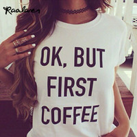 Wholesale first coffee - Women Letter Print T Shirt Cotton Casual Top Tees Fashion OK BUT FIRST COFFEE Shirt For Lady White Black