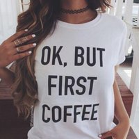 Wholesale First Coffee - OK BUT FIRST COFFEE TShirts Printed Words Letter Tops Fashion Women Clothing Loose Casual Cotton Sexy Vest Tee Shirt Tops Ladies Top T-Shirt