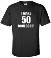 Wholesale look old for sale - 50TH BIRTHDAY T SHIRT I MAKE LOOK GOOD FIFTY YEARS OLD BLACK TEE SHIRT