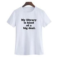 grandes livros venda por atacado-Mulheres Tee Casual Ocasional Crewneck T Camisa Amantes Livro Harajuku Dizendo Que Minha Biblioteca é Tipo De Um Grande Negócio Letras Camiseta Femme Preto Branco