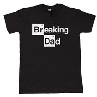 453d865c Breaking Dad Mens Funny Movie T Shirt, Fathers Day Birthday Funny free  shipping Unisex Casual tshirt gift