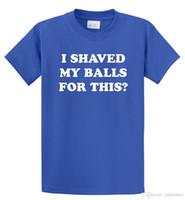 ropa de bolas afeitarse al por mayor-Moda 2018 Verano Me afeité las bolas para esta camiseta divertida Camiseta Nueva marca de ropa informal