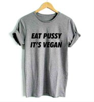 Wholesale Girls Pussy - eat pussy its vegan Letters Print Women tshirt Casual Cotton Hipster Funny t shirt For Girl Top Tee Tumblr Drop Ship