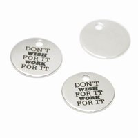 Wholesale wrought plate resale online - 10pcs Don t wish for it Work for it charm Fitness Motivational Inspirational Stainless steel disc message Charm pendant mm