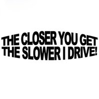 Wholesale i stickers - 18*5.5cm The Closer You Get The Slower I Drive exterior atuo accessories car sticker CA-136