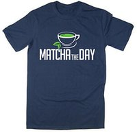 Wholesale matcha green tea for sale - Group buy Matcha The Day T Shirt Match Tea Green Tea Funny Healthy colours