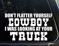 Wholesale car die cuts for sale - Group buy Don t Flatter Yourself Cowboy I Was Looking At Your Truck quot x quot Die Cut Decal Bumper Sticker For Windows Cars Trucks