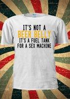 maquina sexo mujeres hombres al por mayor-No es una cerveza El vientre es para el sexo una máquina Camiseta Hombres Mujeres Unisex Divertido 100% algodón Camiseta Cattt Windbreaker Pug camiseta