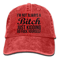 Wholesale bitch hat for sale - Group buy 2019 New Plain Baseball Caps I m Not Always A Bitch Just Kiddin Go Fuck Yourself Trend Printing Cowboy Hat Fashion Baseball Cap