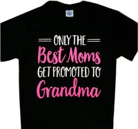eb450f75c Only the Best Moms get promoted to Grandma Tee T'shirt New shirt Funny free  shipping Unisex Casual gift