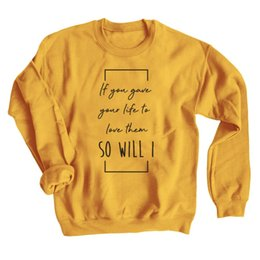 funny slogans Promo Codes - If You Gave Your Life To Love Them So Will I Sweatshirt Casual Autumn Tumblr Hipster Pullover Women Fashion Slogan Funny Hoodies