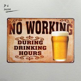 Wholesale Vintage Beer Signs - DL- No Working During Drinking Hours Beer Retro metal Aluminium neon Sign vintage home decor shabby chic wall sticker plaque