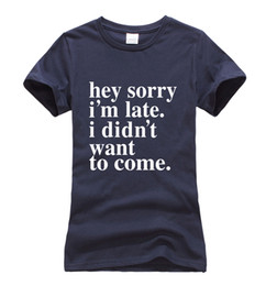 Wholesale Female Wanted - Wholesale-hey sorry i'm late.i didn't want to come.funny female tshirt 2016 summer harajuku punk fashion brand shirt for women kawaii tops