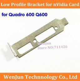 Wholesale Wholesale Quadro - Wholesale- 1PCS Free Shipping New Low Profile Bracket for n VIDIA Quadro 600 Q600 Graphics Video Card