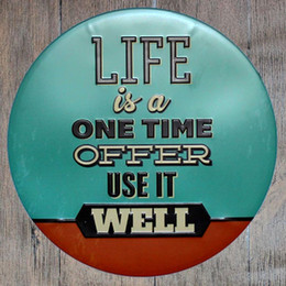 Wholesale Paint Offers - Life is a one time offer use it well Round Retro Embossed Tin Sign Poster Wall Bar Restaurant Garage Pub Coffee Home Decor Christmas Gift