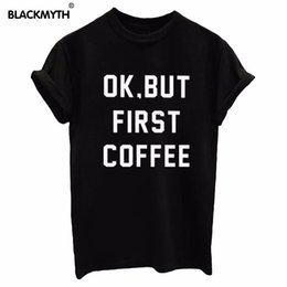 Wholesale First Coffee - Wholesale- OK BUT FIRST COFFEE T shirt Cotton Black White Summer Style Fashion Tops O Neck Women T shirt