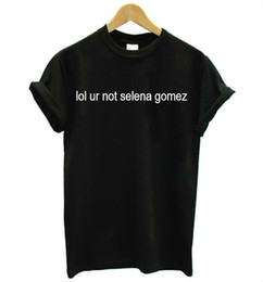 Wholesale Shirt Lol - Wholesale-Women T shirt lol ur not selena gomez Letters Print Casual Cotton Hipster tshirt For Lady Funny Top Tee Black White B-210