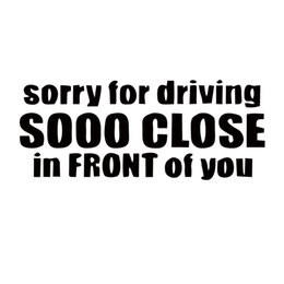 Wholesale Windows Closer - New Product Sorry For Driving Sooo Close In Front Of You Tailgator Funny Car Styling Vinyl Decal Sticker Jdm Accessories
