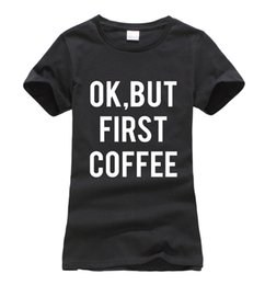 Wholesale Korean Wholesale Slim T Shirts - Wholesale- OK, BUT FIRST COFFEE print women t-shirt 2016 summer fashion harajuku brand korean tee shirt femme funny punk slim hipster tops