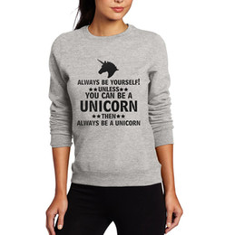Wholesale Can Sweatshirts - Wholesale- always be yourself unless you can be a unicorn print women sweatshirt pullovers hipster fashion harajuku unicorn lady hoodies