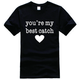 Wholesale Shirt Catch - You're My Best Catch Printed Tee Shirt Unisex Fashion Women Men Short Sleeve Cool Funny Shirt More Size And Colors