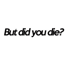 Wholesale Pvc Dies - But Did You Die Sticker Funny Personality Car Styling Jdm Hangover Race Car Window Vinyl Decal Accessories Decor