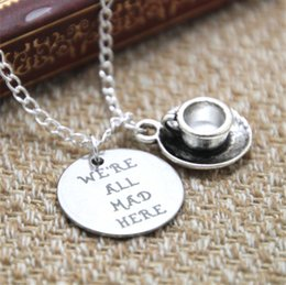 Wholesale Cup Plates - 12pcs lot Alice in Wonderland We're All Mad Here Necklace Silver Tea Cup ,The Mad Hatter Fables and Fairytale Gift For Her