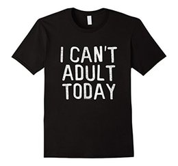 Wholesale Women Humor Shirt - 2017 New I Can't Adult Today Black T-Shirt Funny Lazy Gift Men or Women Humor Tee Shirt Present For Summer