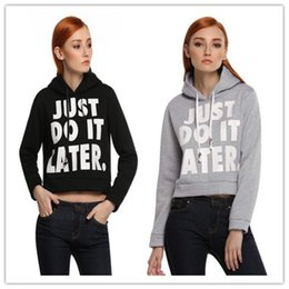 Wholesale Girls Floral Hoody - Women Short Sexy Tops Autumn Just do it later Letter Printed Hooded Hoodies Women's Casual Pullover Hoody sudaderas Girls top clothing