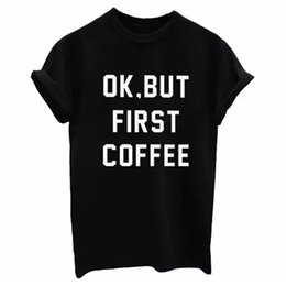 Wholesale First Coffee - Fashion Tshirt OK BUT FIRST COFFEE Letters Print Women T shirt Cotton Casual Shirt For Lady Women T Shirts White Black Top Tees