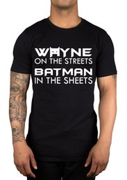 Wholesale Batman Sheets - 2017 New Fashion T Shirt Men Cotton Wayne On The Streets Batman In The Sheets Funny Joke T-Shirt Great Gift Idea Letter Printing