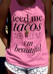 db80985d0c4 Feed Me Tacos And Tell Me I M Beautiful Letter Printing Tank Top Women  Funny Summer Casual Tops