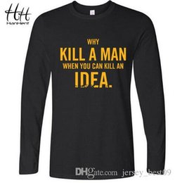 Wholesale long ideas - HanHent Homeland TV T-Shirt Why Kill A Men When You Can Kill A Idea Printing T shirt long Sleeve Cotton O-Neck Casual Tshirts