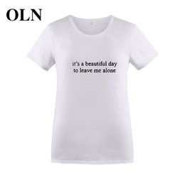 4f4862c2c OLN 2018 IT'S A BEAUTIFUL DAY TO LEAVE ME ALONE Harajuku Tshirt Women  Cotton T Shirt Tumblr Letter Printed Funny T-shirt