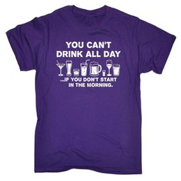 Vous ne pouvez pas boire toute la journée si T-SHIRT MENS tee cadeau d'anniversaire boire alcool drôle ? partir de fabricateur