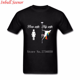 Wholesale Pole Clothes - Your wife my wife pole dancing unicorn Cool T Shirts For Men Short Sleeve Cotton Custom Men T-shirt Brand Clothing