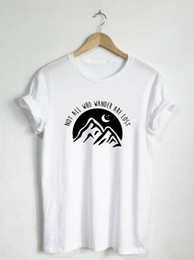 Wholesale Moon Mountains - Not All Who Wander Are Lost Shirt - Mountain Shirt Mountains Womans or Mens Moon Stars Travel Adventure Tshirt -D191