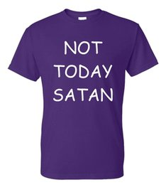 7f116c0f3 Not Today Satan Funny T Shirt Christian Religious Unisex Tee S-5XLFunny  free shipping Unisex Casual gift