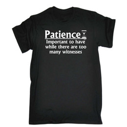2ef4693942 Discount joke shirts - Funny T Shirt - Patience Important To Have -  Birthday Joke tee
