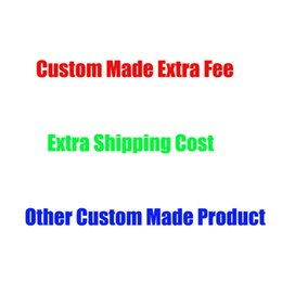 Wholesale Products Services - For Custom Made Extra Fee Extra Shipping Cost Or Other custom Made products or service