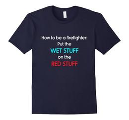 Wholesale Men Wet Shorts - Be a Firefighter Put Wet Stuff on Red Stuff T-Shirt