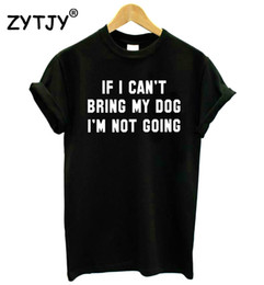 Wholesale Girls T Shirts Dogs - Wholesale-if i can't bring my dog i'm not going Print Women t shirt Cotton Casual Funny tshirts For Girl Top Tee Hipster Drop Ship H-102