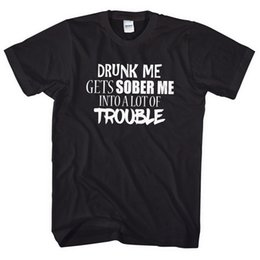 Drunk Me Obtient Me Sober Dans Beaucoup De Problèmes T Shirt Top Drôle Blague EM16 Marque Chemises Jeans ? partir de fabricateur