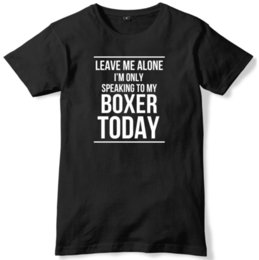 630f3b26 Leave Me Alone I'm Only Speaking To My Boxer Today Mens T-Shirt Funny free  shipping Unisex Casual Tshirt