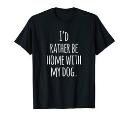 $enCountryForm.capitalKeyWord Australia - I'd Rather Be Home With My Dog Black T-shirt Funny free shipping Unisex Casual Tshirt top