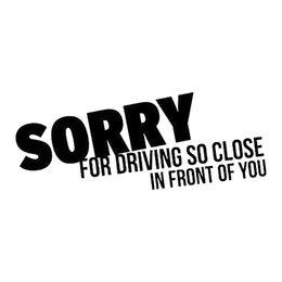 windows close for car 2019 - 18*7.5cm Sorry For Driving So Close In Front Of You Car Sticker Funny Humour Vinyl Car Bumper Rear Window Vinyl Decals c