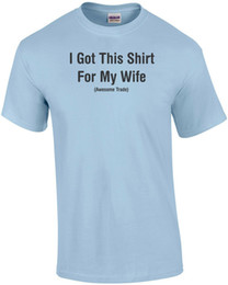 $enCountryForm.capitalKeyWord Australia - I Got This Shirt For My Wife Awesome Trade T Shirt Funny Joke Couples Wife Funny free shipping Unisex Casual top
