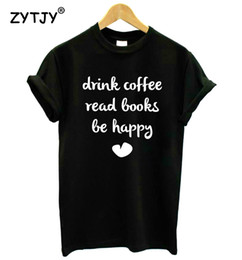 $enCountryForm.capitalKeyWord UK - DRINK COFFEE READ BOOKS BE HAPPY Print Women tshirt Casual Cotton Hipster Funny t shirt For Girl Top Tee Tumblr Drop Ship BA-175