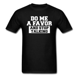 Wholesale DO ME A FAVOR AND STOP TALKING Letter Print Funny T Shirt camiseta Birthday Hip Hop Couple t shirt Women Men Slogan Tee Shirt